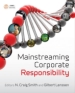 Mainstreaming Corporate Responsibility: Cases and Text for Integrating Corporate Responsibility across the Business School Curriculum