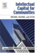 Intellectual Capital for Communities: Nations, Regions, Districts, Cities