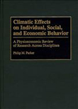 Climatic Effects on Individual, Social and Economic Behavior, A Physioeconomic Review of Research Across Disciplines