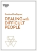 Dealing with Difficult People (HBR Emotional Intelligence Series)